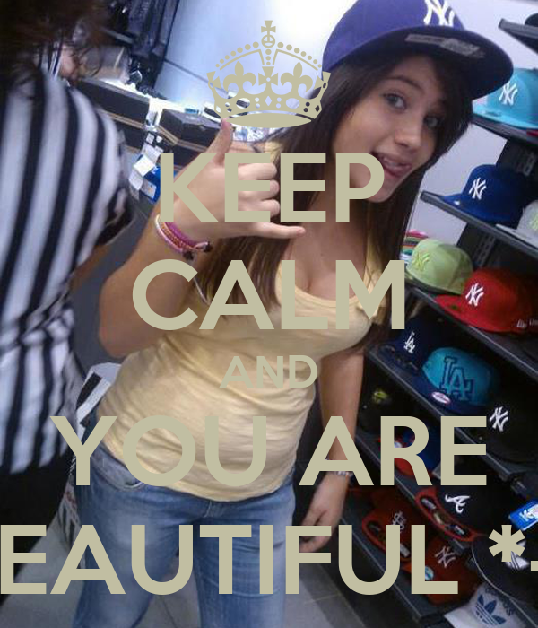 KEEP CALM AND YOU ARE BEAUTIFUL *-*