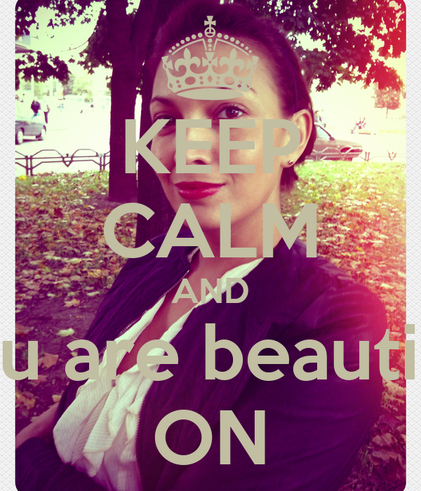 KEEP CALM AND you are beautiful ON