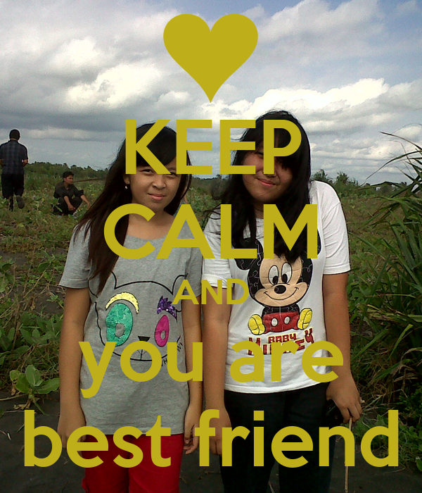 KEEP CALM AND you are best friend