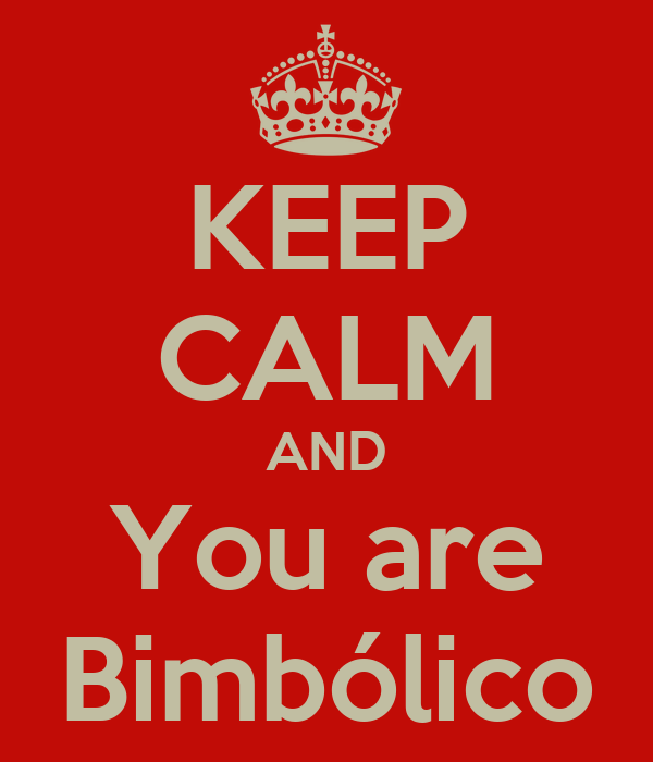 KEEP CALM AND You are Bimbólico