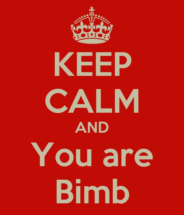 KEEP CALM AND You are Bimb