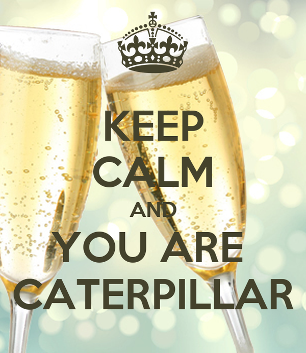 KEEP CALM AND YOU ARE  CATERPILLAR