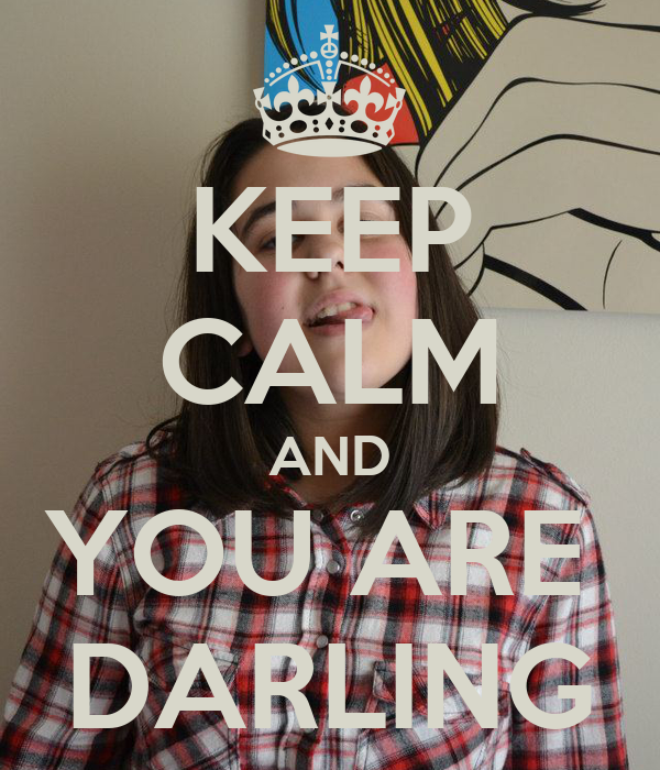 KEEP CALM AND YOU ARE  DARLING