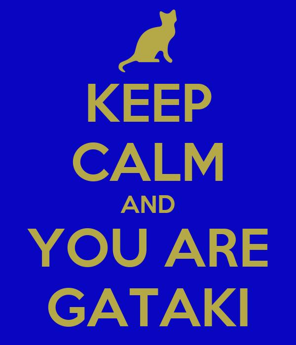 KEEP CALM AND YOU ARE GATAKI