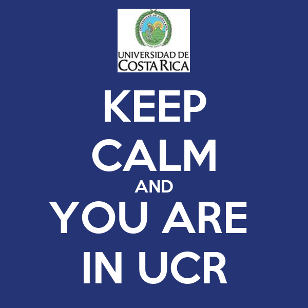 KEEP CALM AND YOU ARE  IN UCR