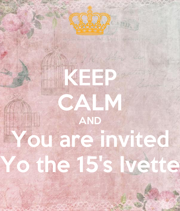 KEEP CALM AND You are invited Yo the 15's Ivette