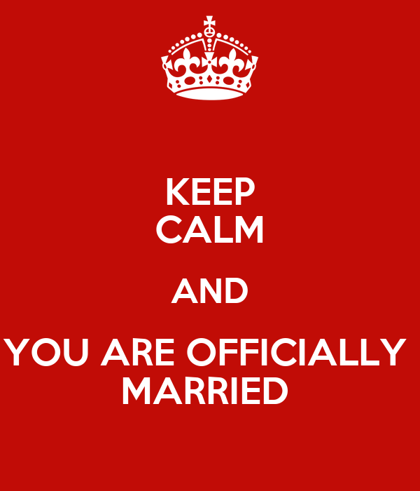 KEEP CALM AND YOU ARE OFFICIALLY  MARRIED