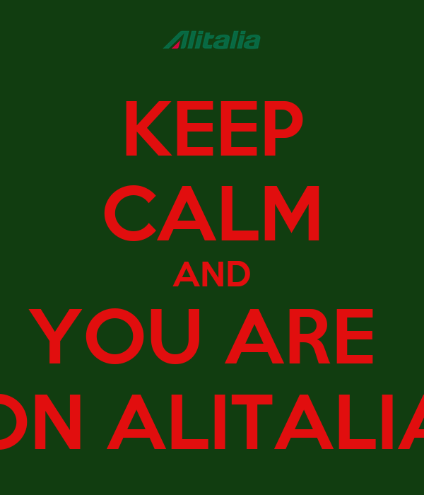 KEEP CALM AND YOU ARE  ON ALITALIA