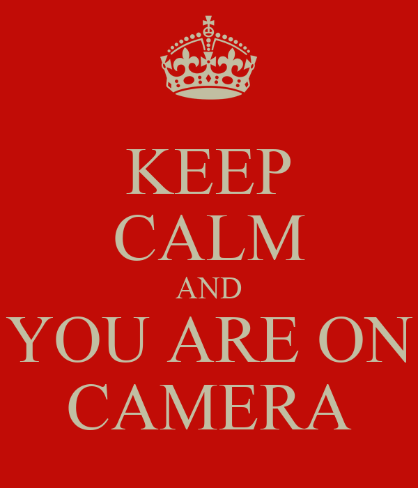 KEEP CALM AND YOU ARE ON CAMERA