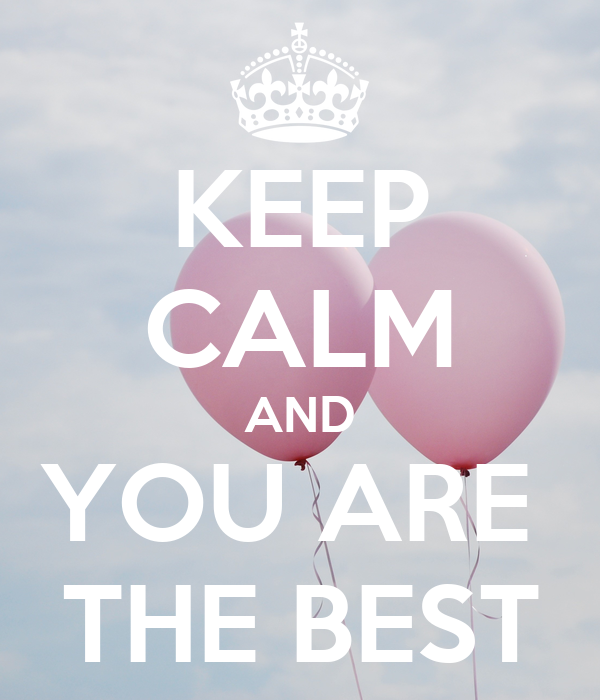 KEEP CALM AND YOU ARE  THE BEST
