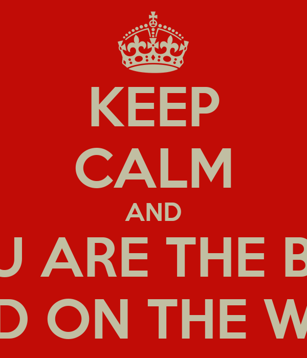 KEEP CALM AND YOU ARE THE BEST FRIEND ON THE WORLD