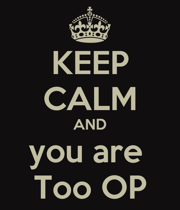 KEEP CALM AND you are  Too OP