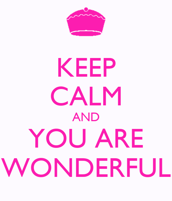 KEEP CALM AND YOU ARE WONDERFUL