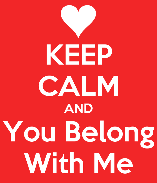 KEEP CALM AND You Belong With Me