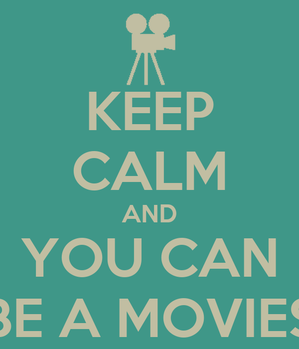 KEEP CALM AND YOU CAN BE A MOVIES