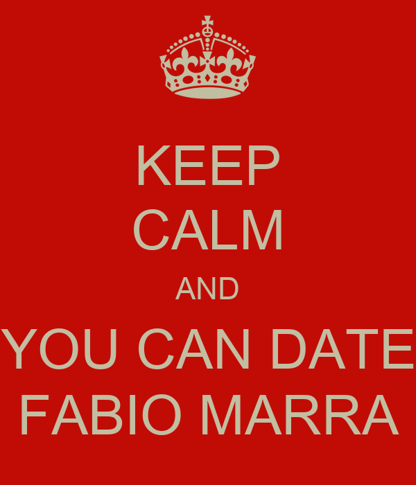 KEEP CALM AND YOU CAN DATE FABIO MARRA
