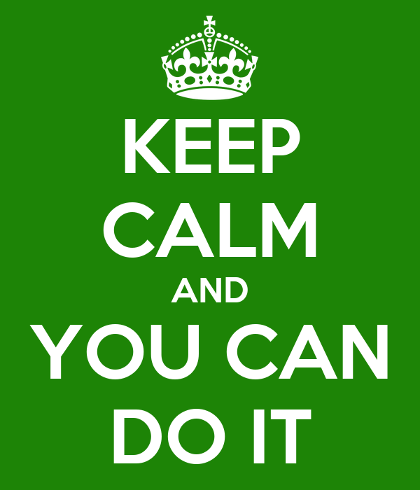KEEP CALM AND YOU CAN DO IT