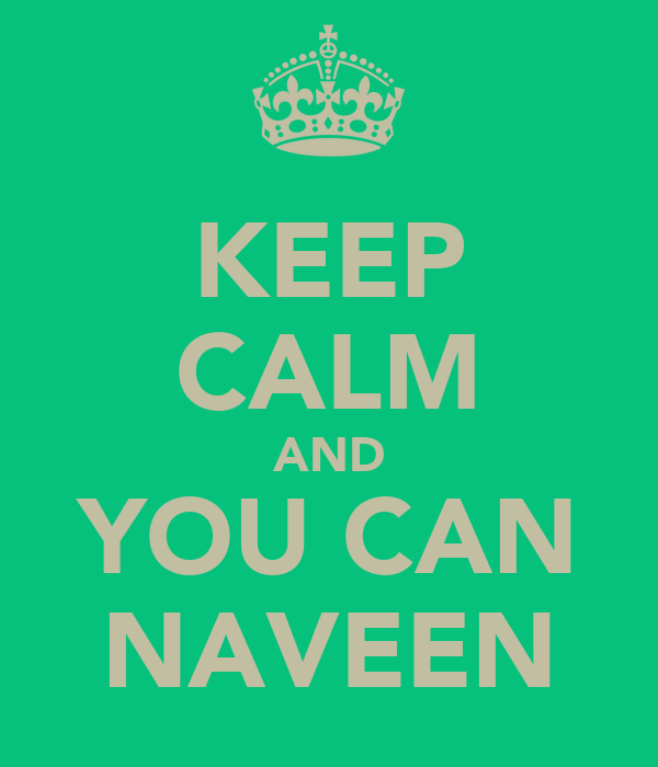 KEEP CALM AND YOU CAN NAVEEN