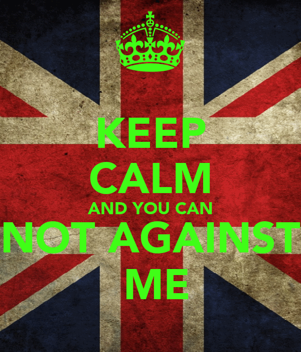 KEEP CALM AND YOU CAN NOT AGAINST  ME