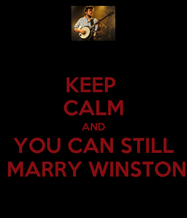 KEEP  CALM AND  YOU CAN STILL   MARRY WINSTON