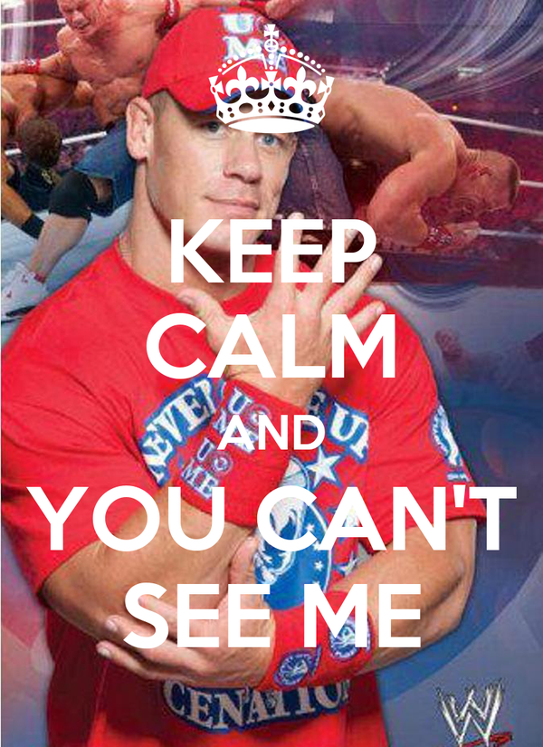 KEEP CALM AND YOU CAN'T SEE ME