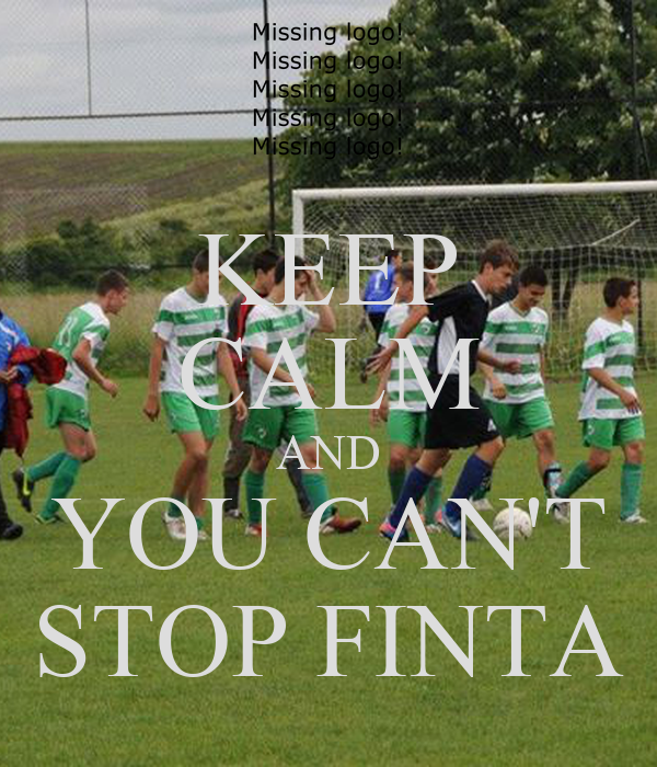 KEEP CALM AND YOU CAN'T STOP FINTA