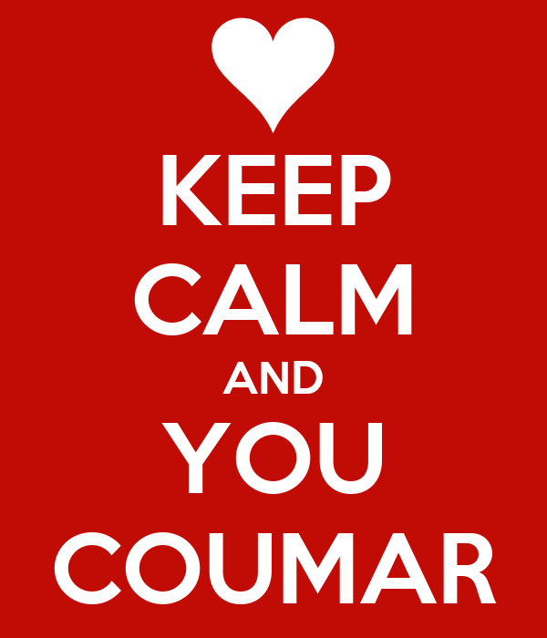 KEEP CALM AND YOU COUMAR