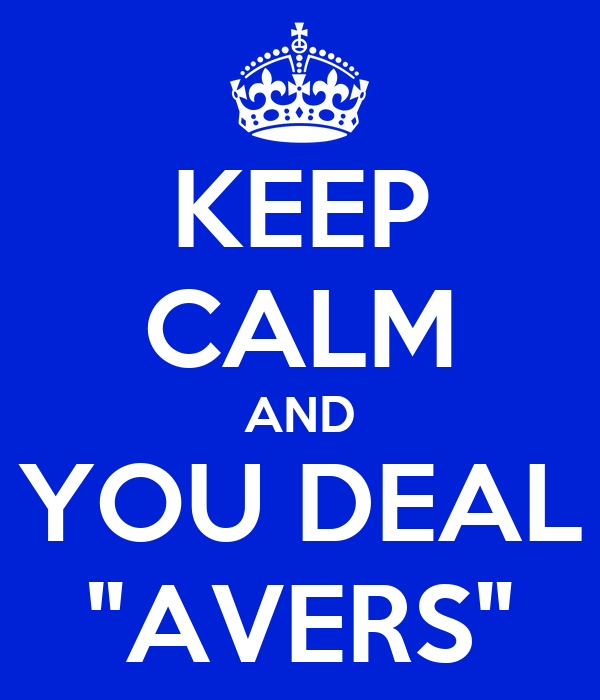"""KEEP CALM AND YOU DEAL """"AVERS"""""""