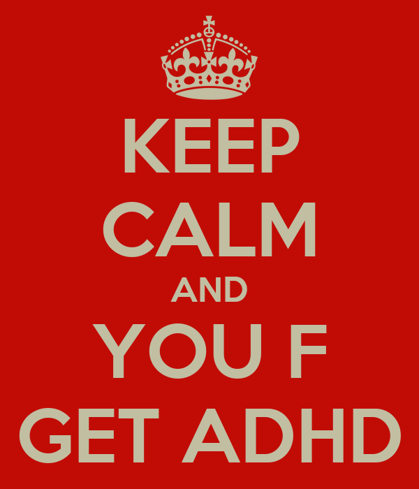 KEEP CALM AND YOU F GET ADHD