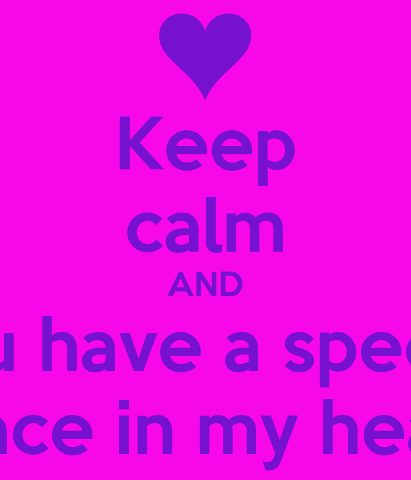 Keep calm AND you have a special place in my heart