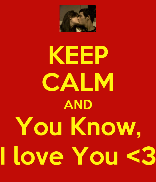 KEEP CALM AND You Know, I love You <3