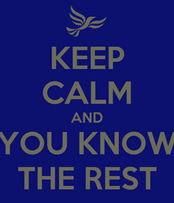 KEEP CALM AND YOU KNOW THE REST