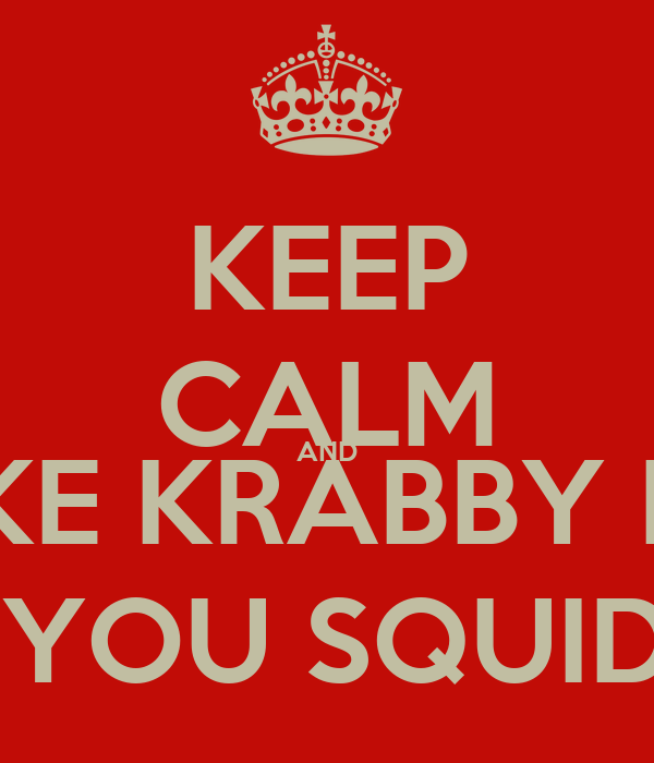 KEEP CALM AND YOU LIKE KRABBY PATTIES DON'T YOU SQUIDWARD