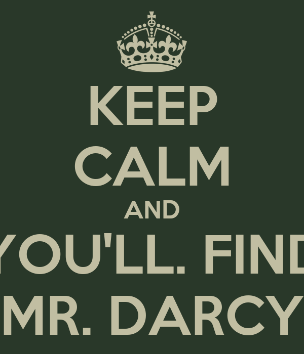 KEEP CALM AND YOU'LL. FIND MR. DARCY