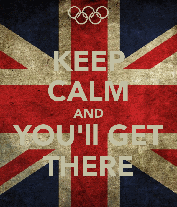 KEEP CALM AND YOU'll GET THERE
