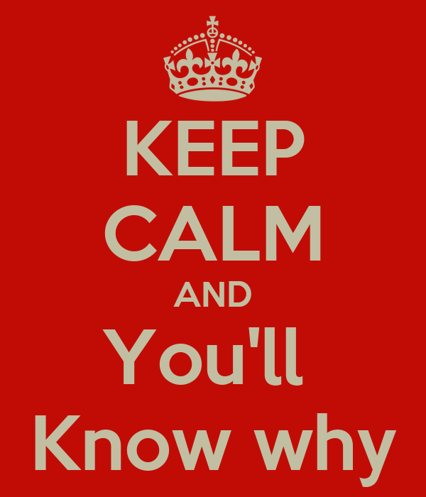 KEEP CALM AND You'll  Know why