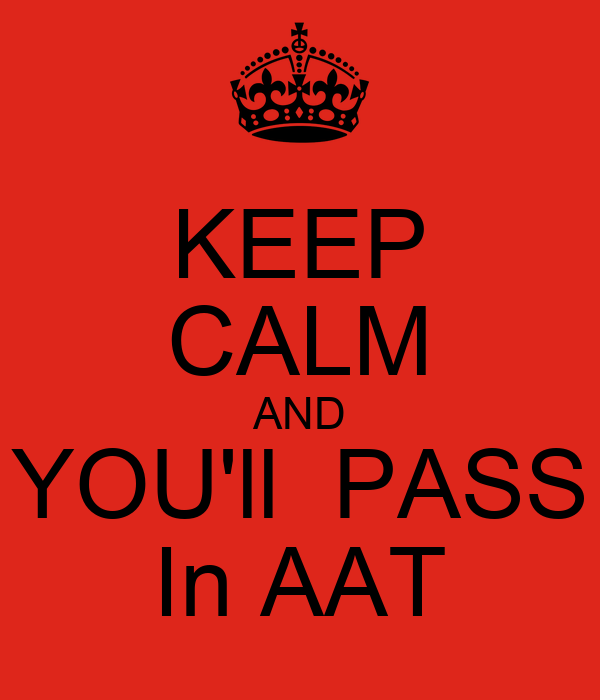 KEEP CALM AND YOU'll  PASS In AAT