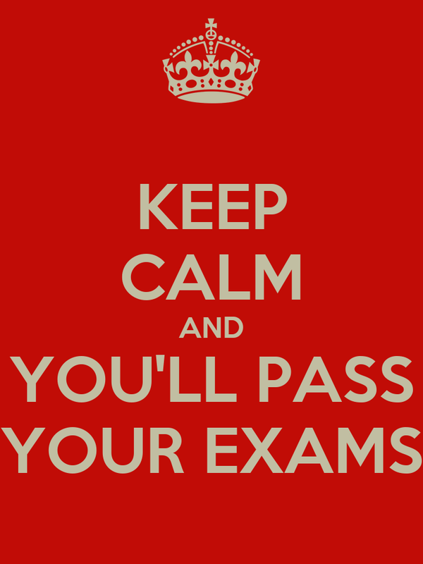 KEEP CALM AND YOU'LL PASS YOUR EXAMS