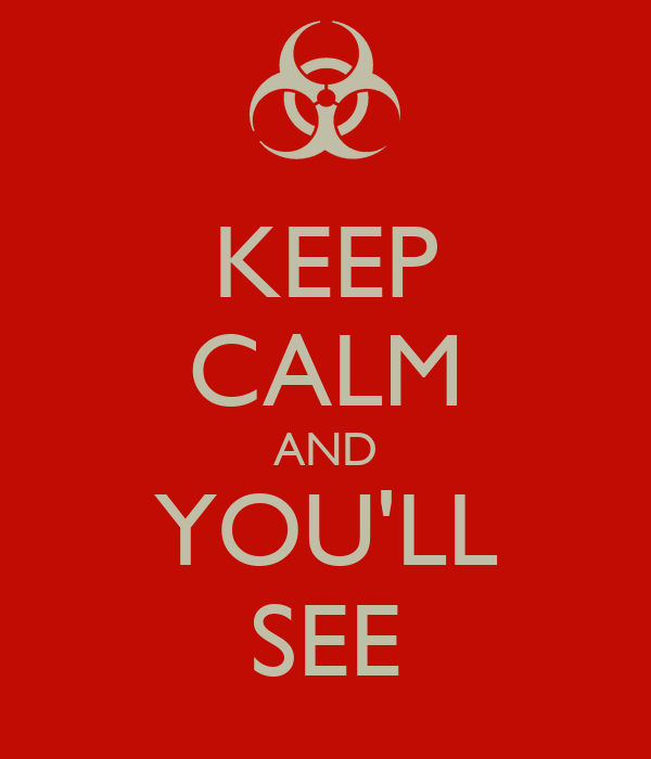 KEEP CALM AND YOU'LL SEE