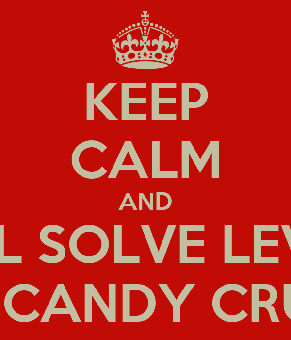 KEEP CALM AND YOU'LL SOLVE LEVEL 33 ON CANDY CRUSH