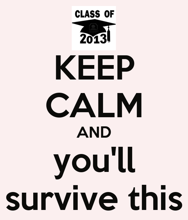 KEEP CALM AND you'll survive this
