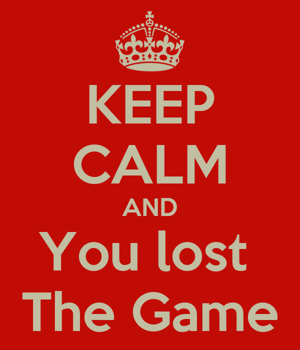 KEEP CALM AND You lost  The Game