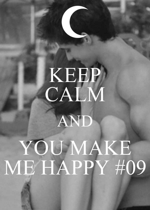 KEEP CALM AND YOU MAKE ME HAPPY #09