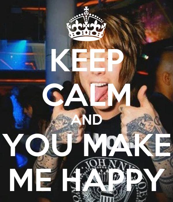 KEEP CALM AND YOU MAKE ME HAPPY