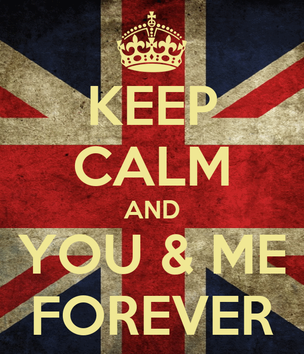 KEEP CALM AND YOU & ME FOREVER