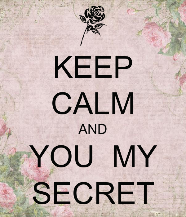 KEEP CALM AND YOU  MY SECRET