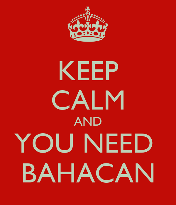 KEEP CALM AND YOU NEED  BAHACAN