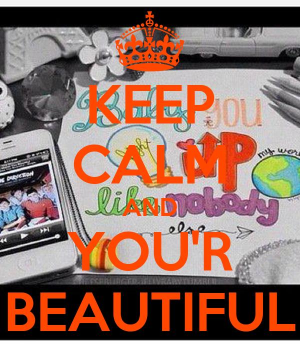 KEEP CALM AND YOU'R BEAUTIFUL