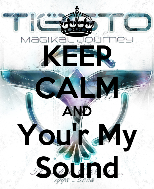 KEEP CALM AND You'r My Sound