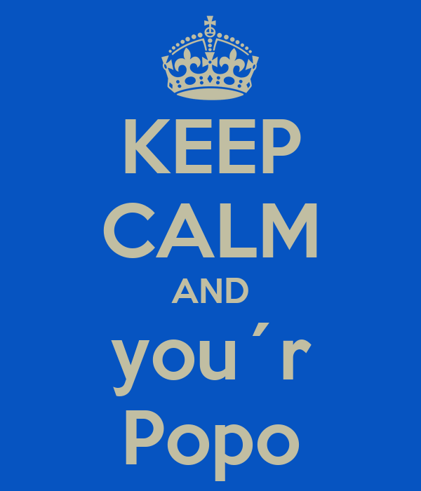 KEEP CALM AND you´r Popo